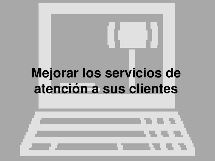 Mejorar los servicios de atención a sus clientes