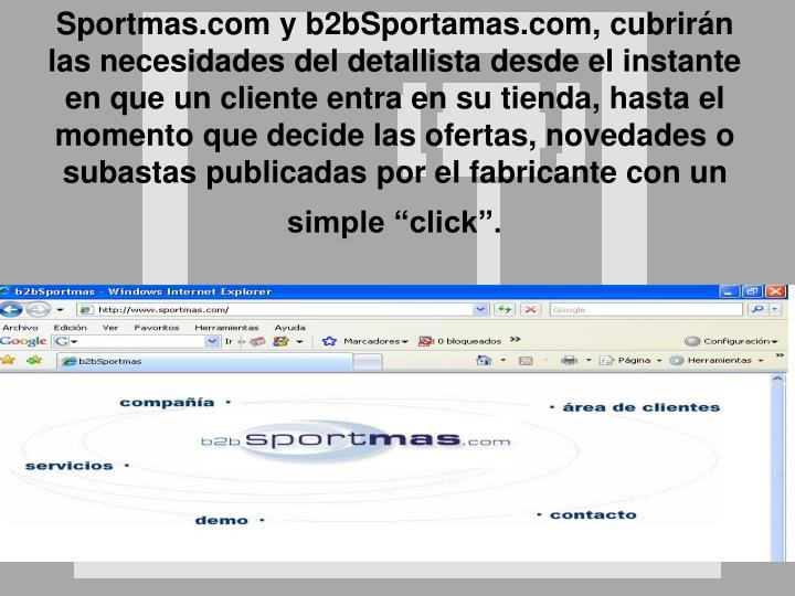 """Sportmas.com y b2bSportamas.com, cubrirán las necesidades del detallista desde el instante en que un cliente entra en su tienda, hasta el momento que decide las ofertas, novedades o subastas publicadas por el fabricante con un simple """"click""""."""
