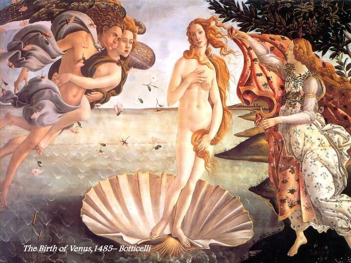 The Birth of Venus,1485– Botticelli