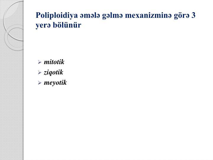 Poliploidiya əmələ gəlmə mexanizminə görə 3 yerə bölünür