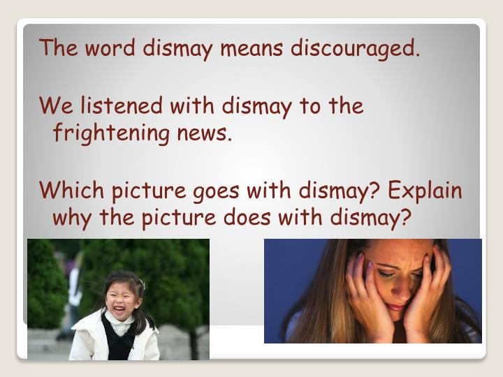 The word dismay means discouraged.