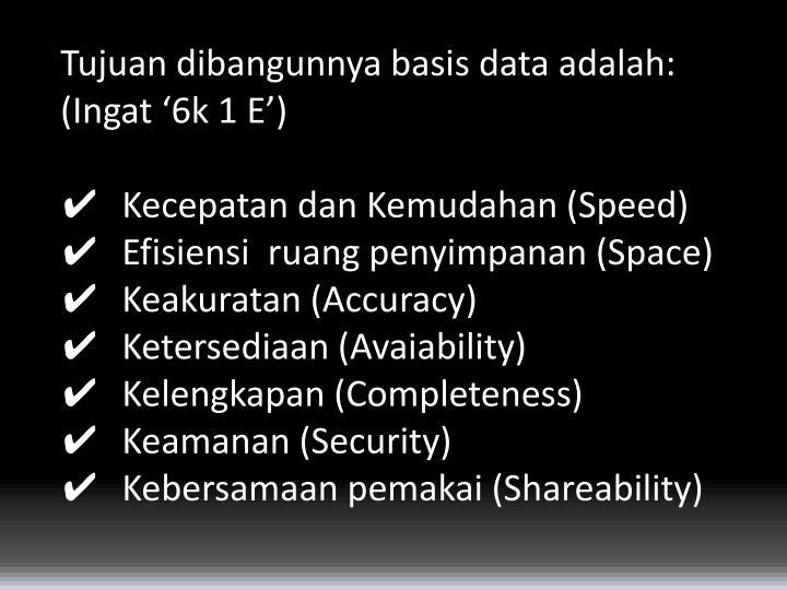 Tujuan dibangunnya basis data adalah: