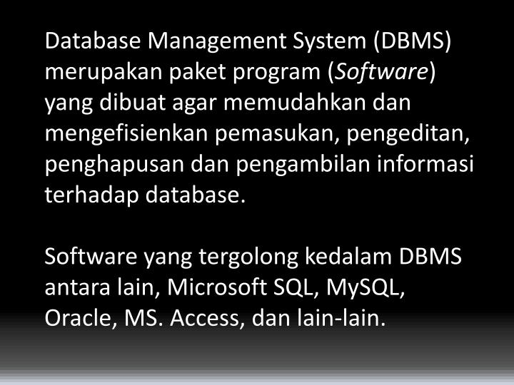 Database Management System (DBMS) merupakan paket program (
