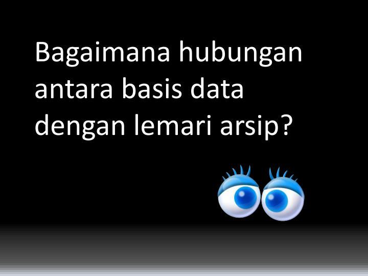 Bagaimana hubungan antara basis data dengan lemari arsip?