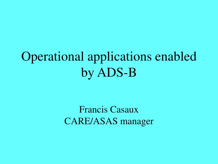 Operational applications enabled by ads b