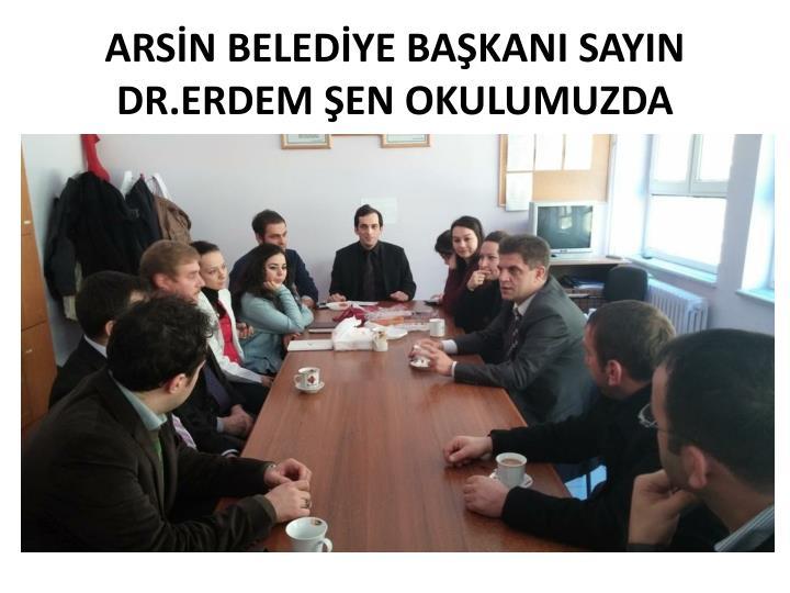 ARSİN BELEDİYE BAŞKANI SAYIN DR.ERDEM ŞEN OKULUMUZDA