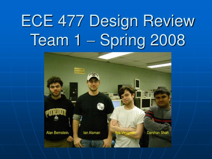 Ece 477 design review team 1 spring 2008