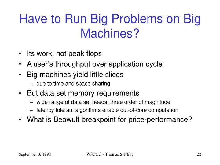 Have to Run Big Problems on Big Machines?