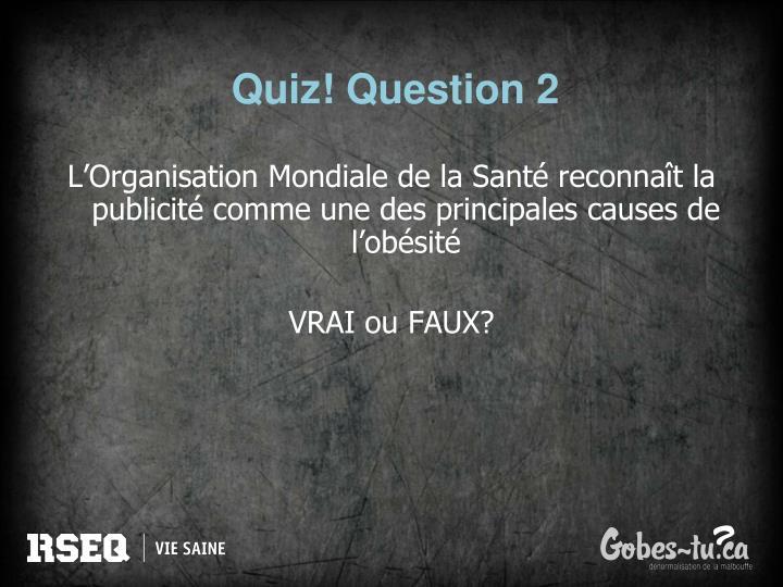 Quiz! Question 2