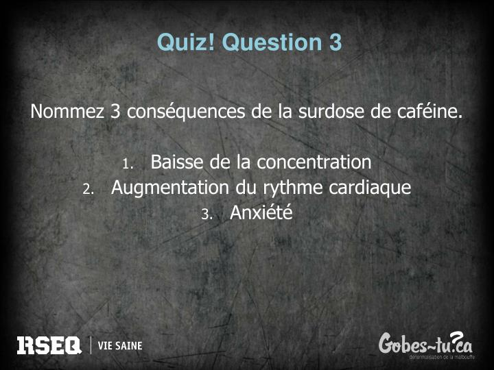 Quiz! Question 3
