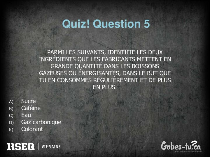 Quiz! Question 5
