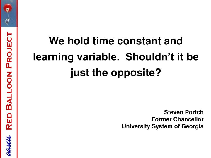 We hold time constant and learning variable.  Shouldn't it be just the opposite?