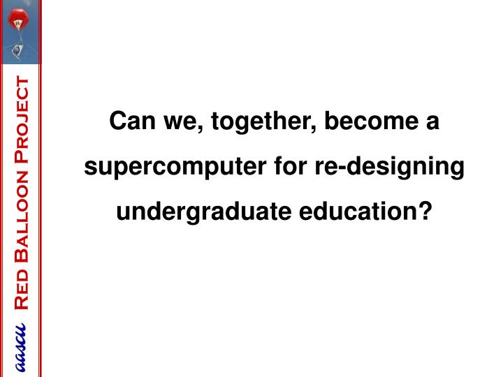 Can we, together, become a supercomputer for re-designing undergraduate education?