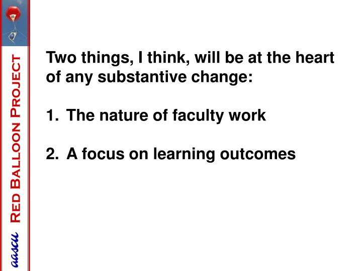 Two things, I think, will be at the heart of any substantive change: