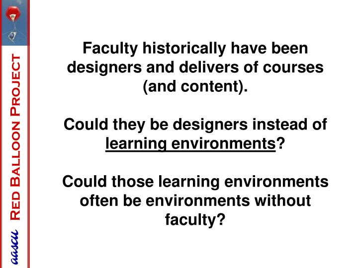 Faculty historically have been designers and delivers of courses (and content).