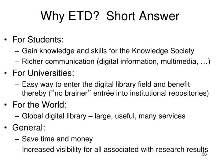 Why ETD?  Short Answer