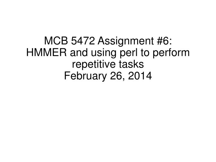 Mcb 5472 assignment 6 hmmer and using perl to perform repetitive tasks february 26 2014