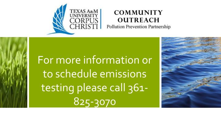 For more information or to schedule emissions testing please call 361-825-3070
