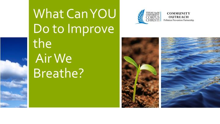 What can you do to improve the air we breathe