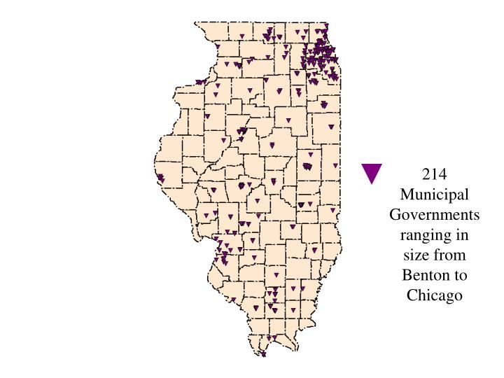 214 Municipal Governments ranging in size from Benton to Chicago
