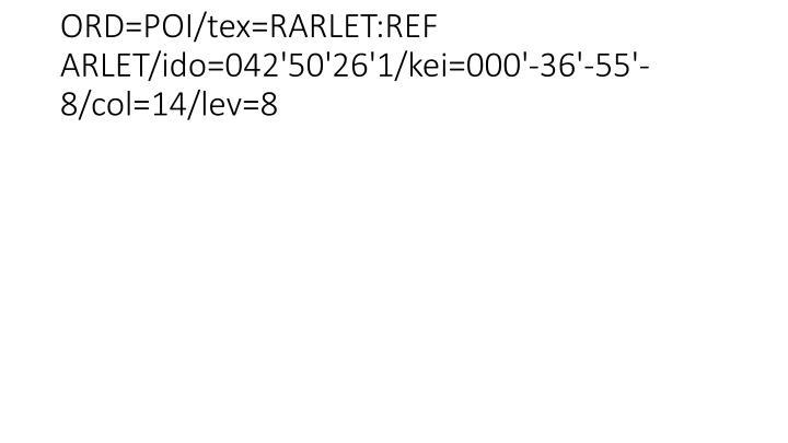 ORD=POI/tex=RARLET:REF ARLET/ido=042'50'26'1/kei=000'-36'-55'-8/col=14/lev=8