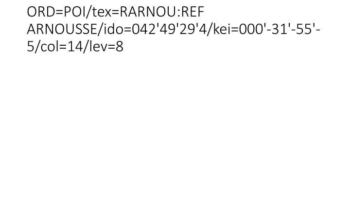 ORD=POI/tex=RARNOU:REF ARNOUSSE/ido=042'49'29'4/kei=000'-31'-55'-5/col=14/lev=8