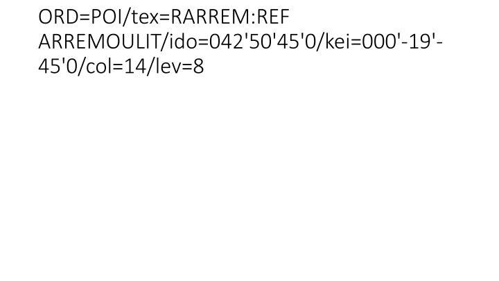ORD=POI/tex=RARREM:REF ARREMOULIT/ido=042'50'45'0/kei=000'-19'-45'0/col=14/lev=8