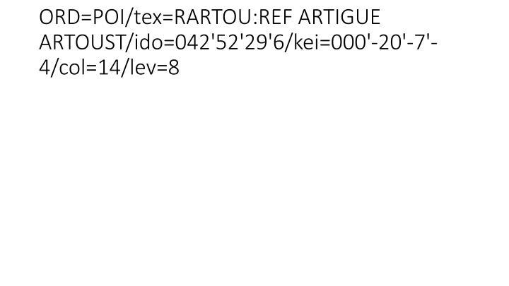 ORD=POI/tex=RARTOU:REF ARTIGUE ARTOUST/ido=042'52'29'6/kei=000'-20'-7'-4/col=14/lev=8