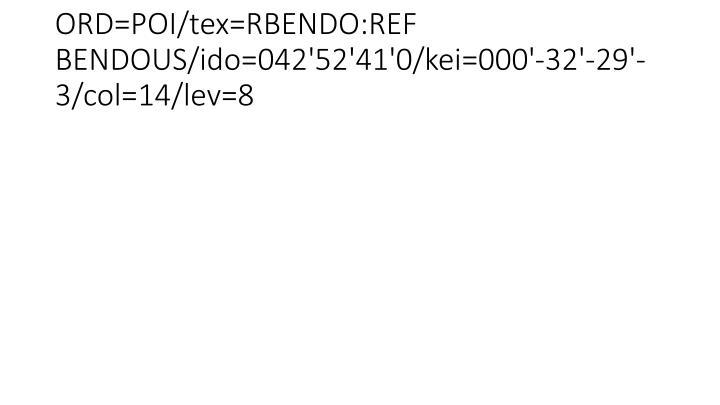 ORD=POI/tex=RBENDO:REF BENDOUS/ido=042'52'41'0/kei=000'-32'-29'-3/col=14/lev=8