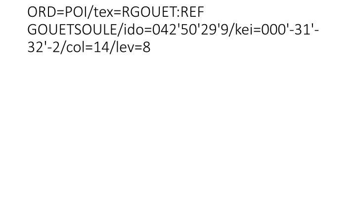 ORD=POI/tex=RGOUET:REF GOUETSOULE/ido=042'50'29'9/kei=000'-31'-32'-2/col=14/lev=8