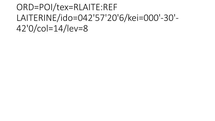 ORD=POI/tex=RLAITE:REF LAITERINE/ido=042'57'20'6/kei=000'-30'-42'0/col=14/lev=8
