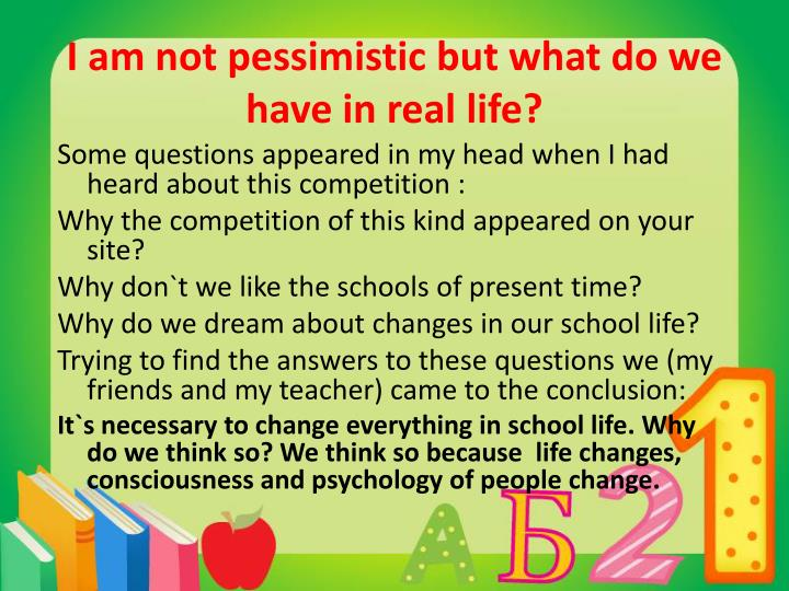 I am not pessimistic but what do we have in real life?
