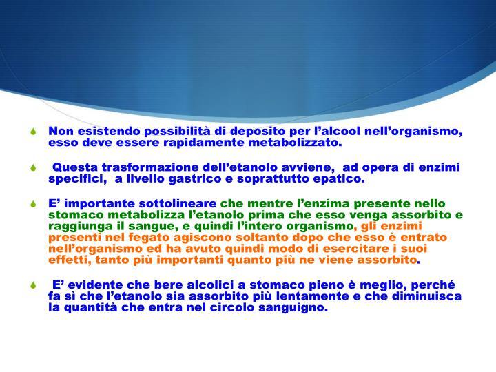 Non esistendo possibilità di deposito per l'alcool nell'organismo, esso deve essere rapidamente metabolizzato.