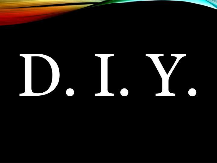 D. I. Y.