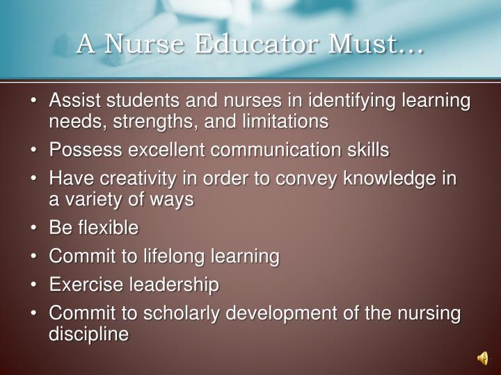 A Nurse Educator Must…