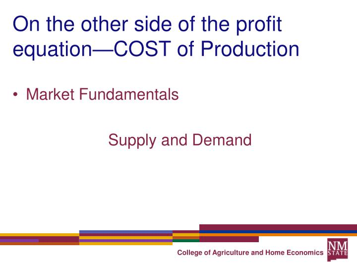 On the other side of the profit equation—COST of Production
