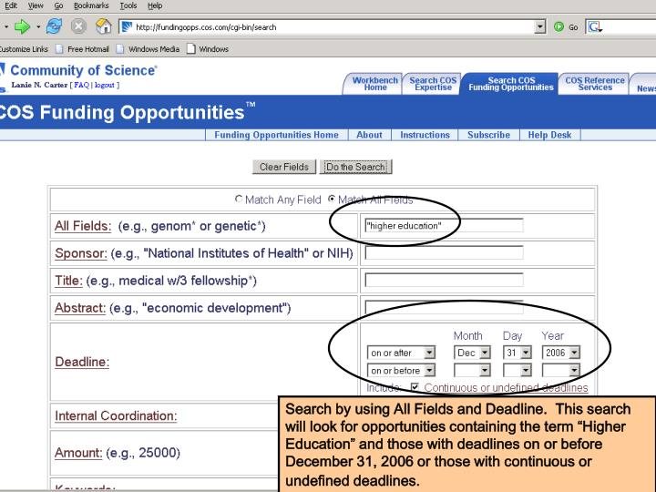 "Search by using All Fields and Deadline.  This search will look for opportunities containing the term ""Higher Education"" and those with deadlines on or before December 31, 2006 or those with continuous or undefined deadlines."