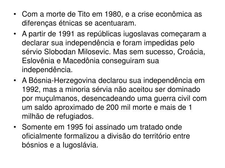Com a morte de Tito em 1980, e a crise econômica as diferenças étnicas se acentuaram.