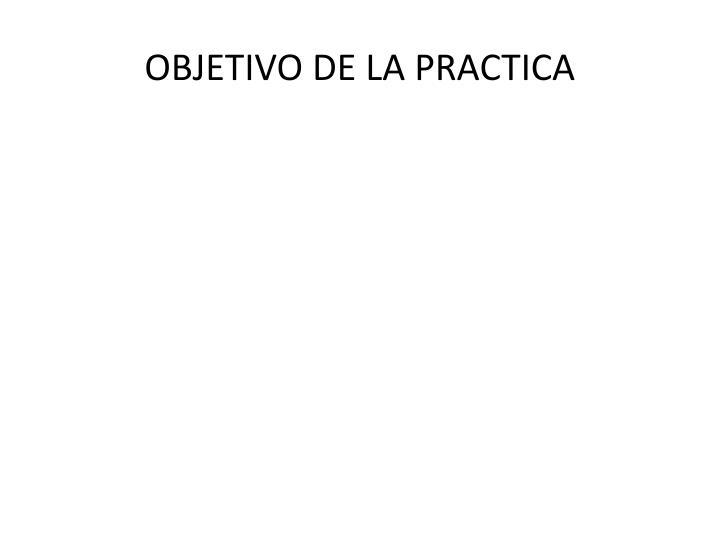OBJETIVO DE LA PRACTICA