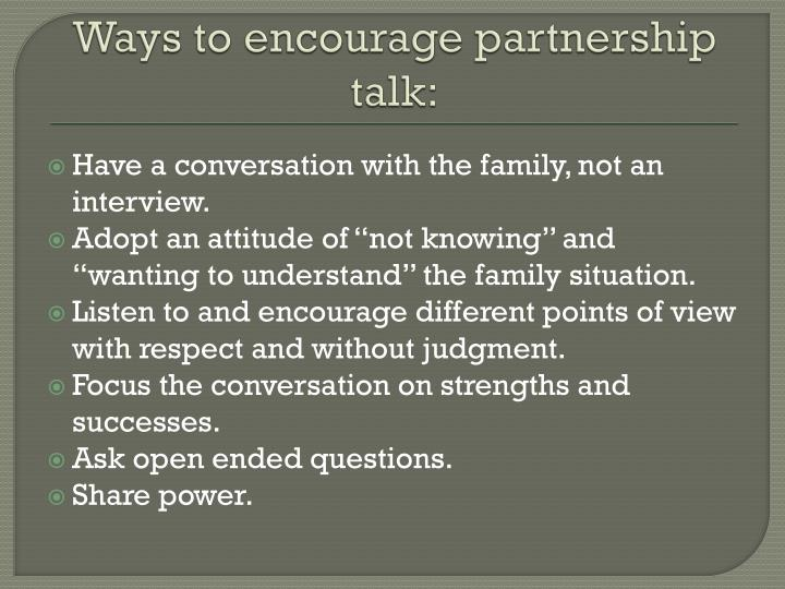 Ways to encourage partnership talk: