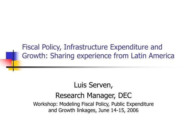 Fiscal policy infrastructure expenditure and growth sharing experience from latin america
