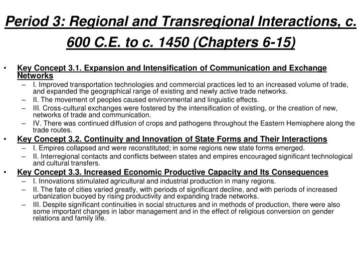 Period 3: Regional and Transregional Interactions, c. 600 C.E. to c. 1450 (Chapters 6-15)