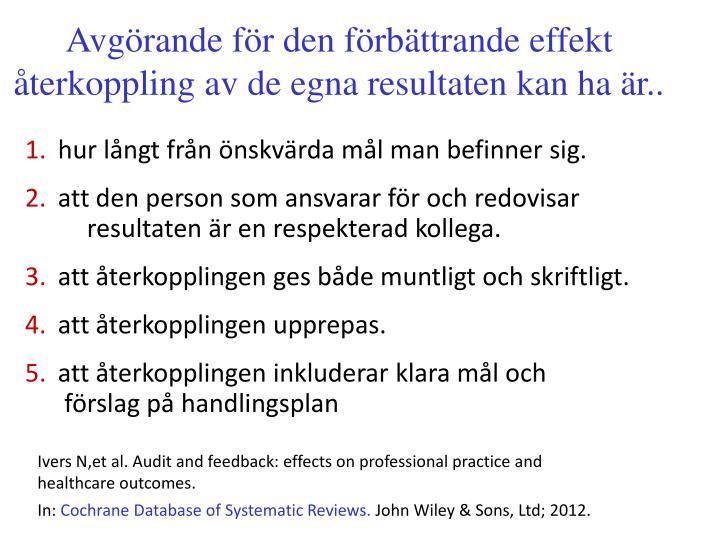 Avgörande för den förbättrande effekt återkoppling av de egna resultaten kan ha är..