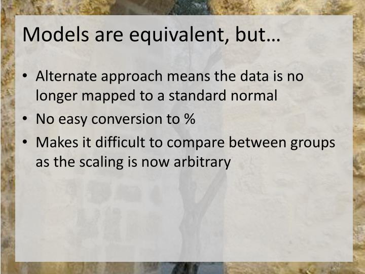 Models are equivalent, but…