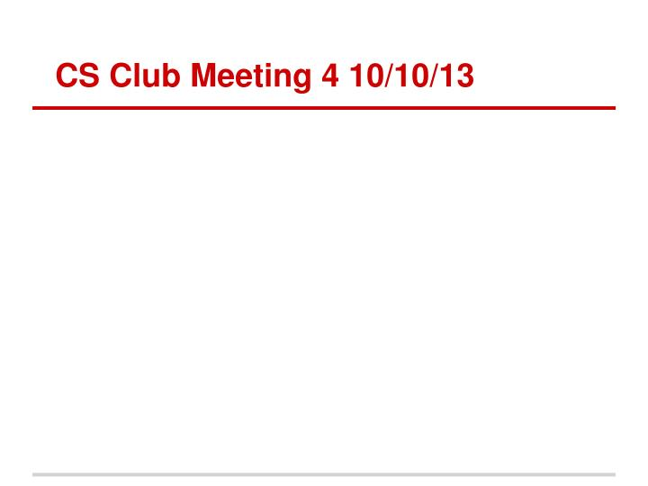 Cs club meeting 4 10 10 13