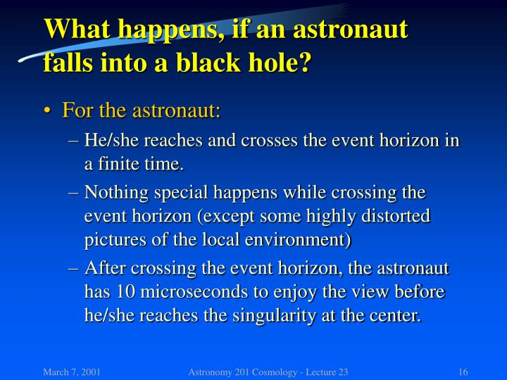 What happens, if an astronaut falls into a black hole?
