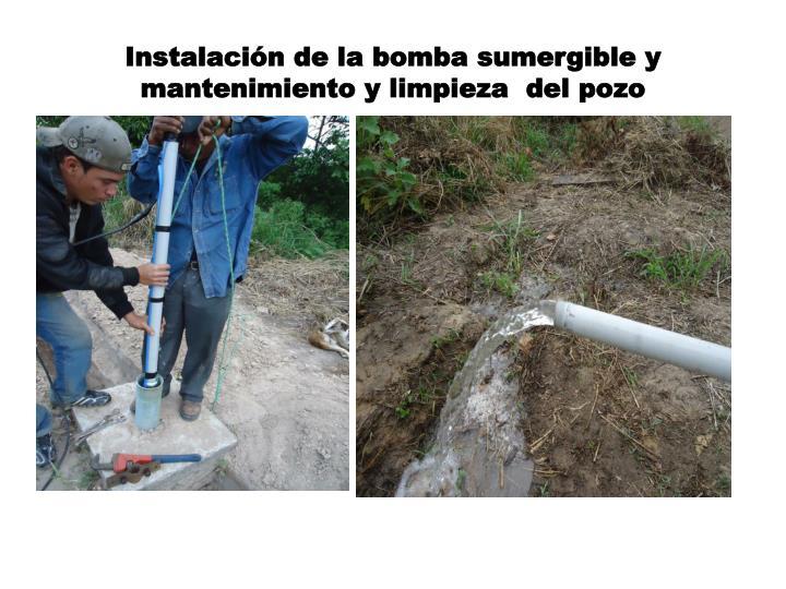 Instalación de la bomba sumergible y mantenimiento y limpieza  del pozo