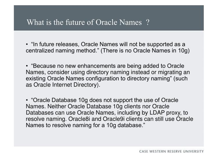 What is the future of Oracle Names  ?