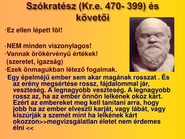 Szókratész (Kr.e. 470- 399) és követői