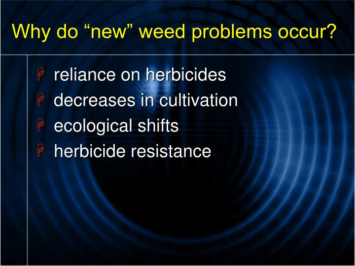 Why do new weed problems occur